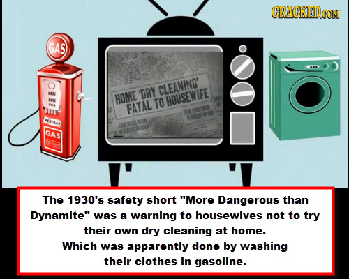 CRACKED GAS CLEANING' ER DRY HOME TO HOUSEWIFE *8 FATAL OSIRAN JME0NNOL GAS NNETRAST The 1930's safety short More Dangerous than Dynamite Was a warn