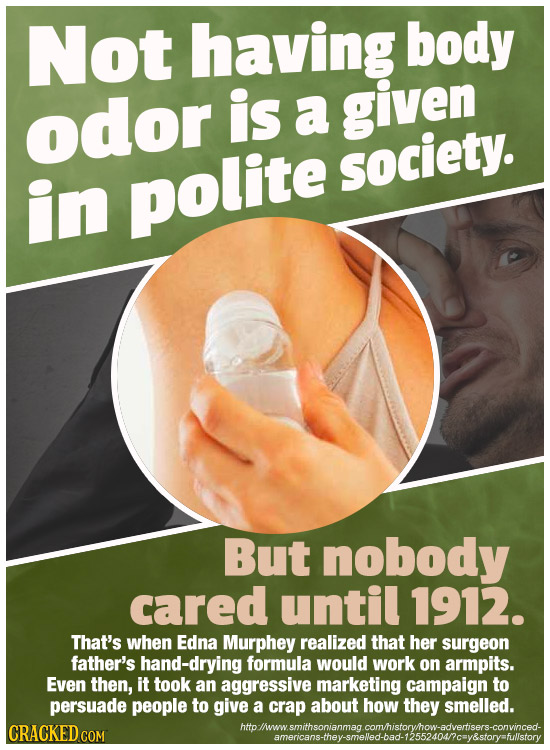 Not having body odor is a given society. in polite But nobody cared until 1912. That's when Edna Murphey realized that her surgeon father's hand-dryin