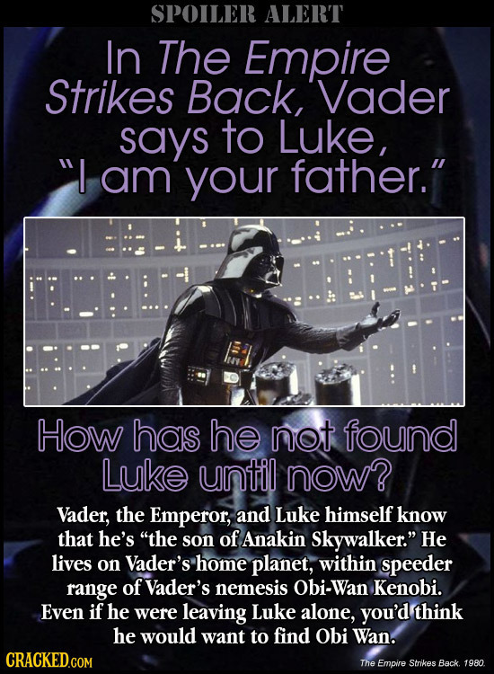 SPOILER ALERT In The Empire Strikes Back, 'Vader says to Luke I am your father. How has he not found Luke until nOw? Vader, the Emperor, and Luke hi