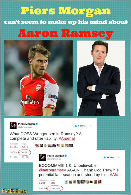 Piers Morgan can't seem to make up his mind about Aaron Ramsey Fly RESIEC smirates Piers Morgan Follow @piersmorgan What DOES Wenger see in Ramsey? A