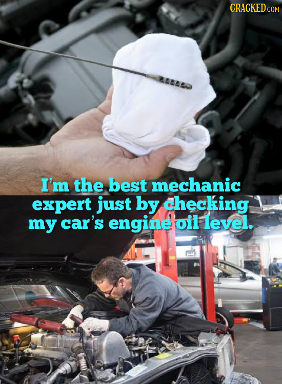 I'm the best mechanic expert just by checking my car's engine oil level.