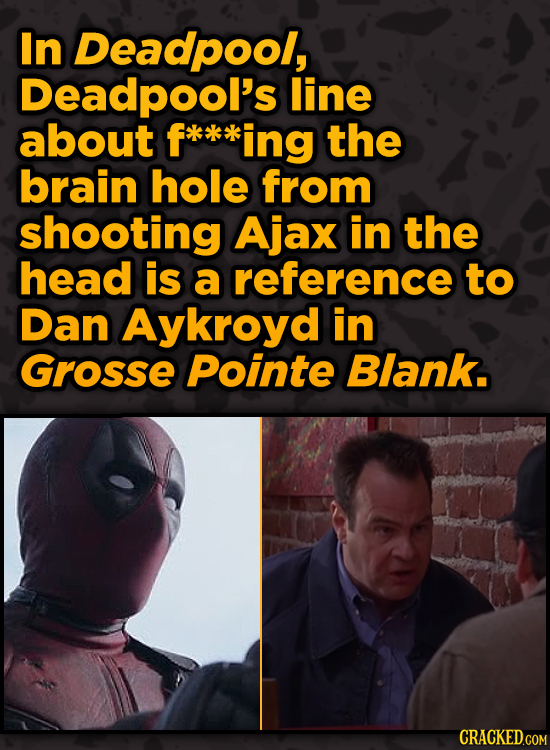 Movie Scenes With Hidden Homages To Other Movies - In Deadpool, Deadpool's line about f ing the brain hole from shooting Ajax in the head is a