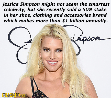 Jessica Simpson might not seem the smartest celebrity, but she recently sold a 50% stake in her shoe, clothing and accessories brand which makes more