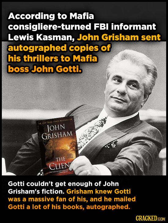 According to Mafia consigliere-turned FBI informant Lewis Kasman, John Grisham sent autographed copies of his thrillers to Mafia boss John Gotti. INES