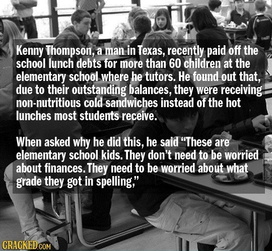 Kenny Thompson, a man in Texas, recently paid off the school lunch debts for more than 60 children at the elementary school where he tutors. He found
