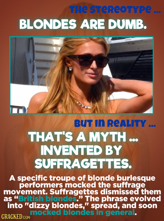 THE STEREOTYPE ... BLONDES ARE DUMB. BUT In REALITY ... THAT'S A MYTH ... INVENTED BY SUFFRAGETTES. A specific troupe of blonde burlesque performers m
