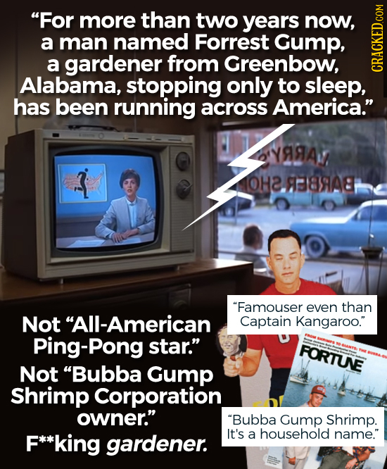 For more than two years now, a man named Forrest Gump, a gardener from Greenbow, Alabama, stopping only to sleep, CRAUI has been running across Ameri