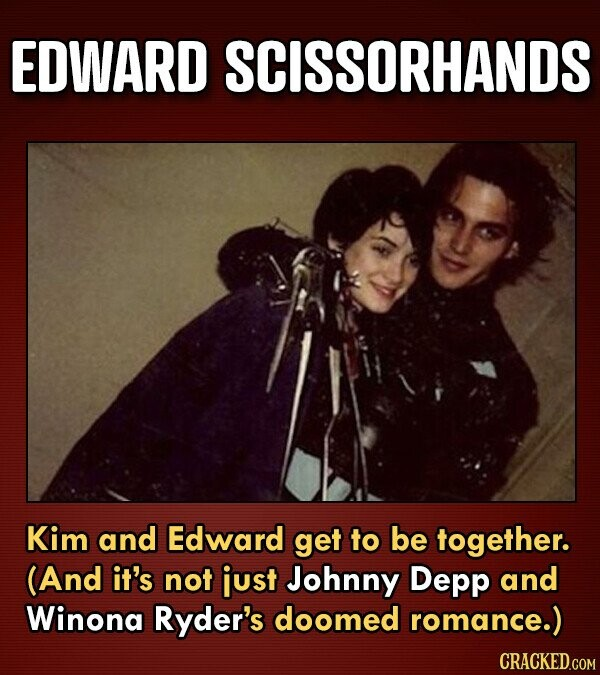 EDWARD SCISSORHANDS Kim and Edward get to be together. (And it's not just Johnny Depp and Winona Ryder's doomed romance.)