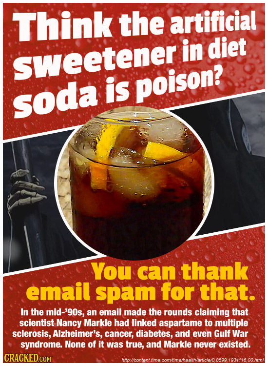 Think the artificial in diet sweetener is poison? soda You can thank email spam for that. In the mid-'9os, an email made the rounds claiming that scie