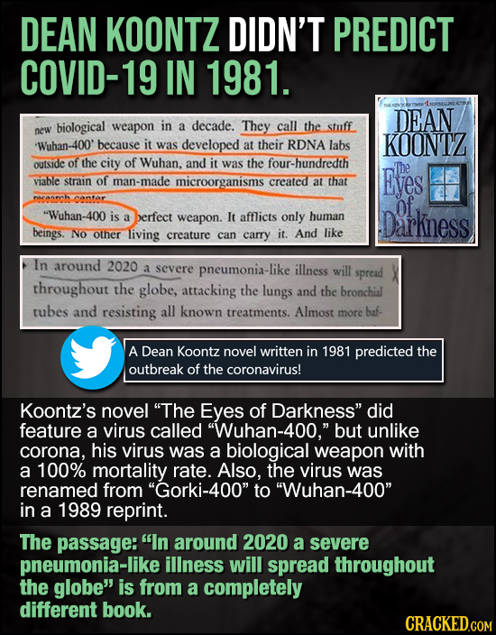 DEAN KOONTZ DIDN'T PREDICT COVID-19 IN 1981. DEAN biological weapon in a decade. They call the stuff new Wuhan-400' because it developed KOONTZ was at