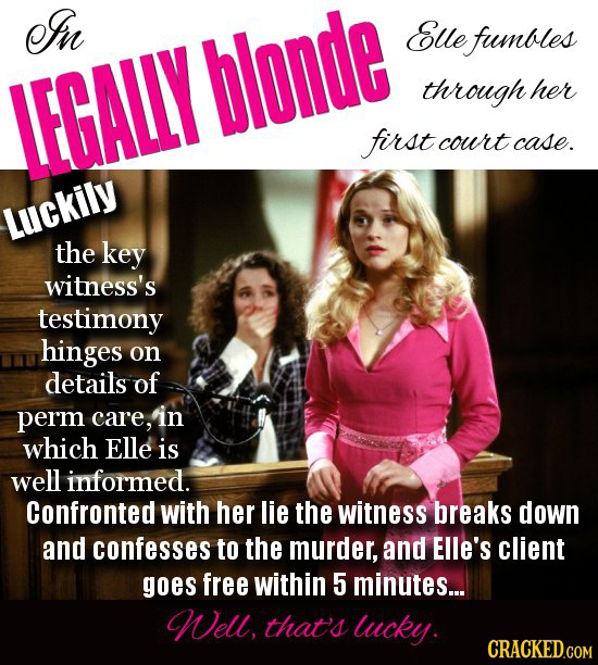 In blonde Eue fumbles IEGALY through her first court case. Luckily the key witness's testimony hinges on details of perm care, in which ELlE is well i
