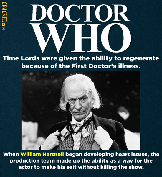 CRACKED COM DOCTOR WHO Time Lords were given the ability to regenerate because of the First Doctor's illness. When William Hartnell began developing h