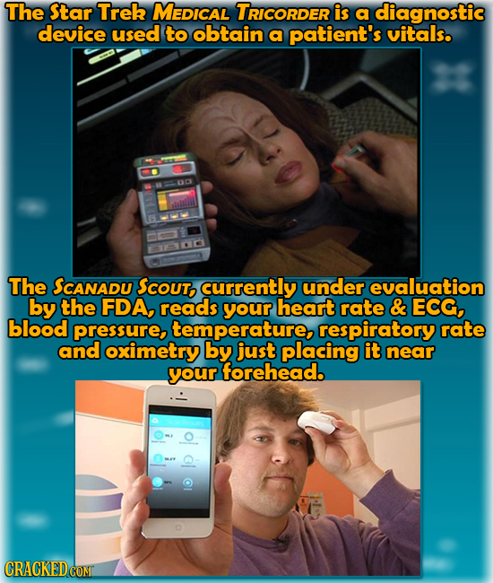 The Star Trek MEDICAL TRicorder is a diagnostic device used to obtain a patient's vitals. C ctil The SCANADU Scout, currently under evaluation by the