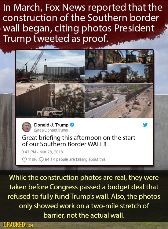 In March, Fox News reported that the construction of the Southern border wall began, citing photos President Trump tweeted as proof. Donald J. Trump @