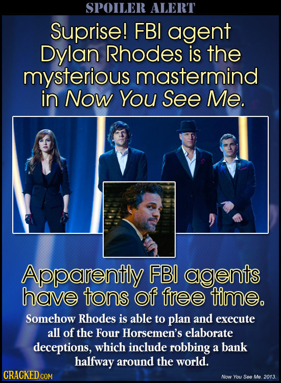 SPOILER ALERT Suprise! FBI agent Dylan Rhodes is the mysterious mastermind in Now You See Me. Apparently FBI agents have tons of free time. Somehow Rh