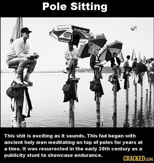 Pole Sitting Fier Heickea inche Bler This shit is exciting as it sounds. This fad began with ancient holy men meditating on top of poles for years at