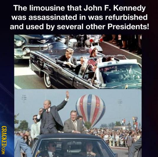 The limousine that John F. Kennedy was assassinated in was refurbished and used by several other Presidents! CRACKED COM