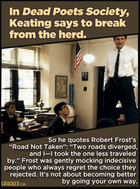 """21 Details That Movies And TV Shows Got Exactly Wrong - So he quotes Robert Frost's  """"Road Not Taken"""": """"Two roads diverged, and I—I took the one less"""