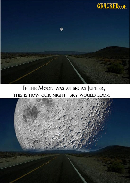 CRACKED.COM IF THE Moon WAS AS BIG AS JUPiTer, THIS IS HOW OUR NIGHT SKY WOULD LOOK