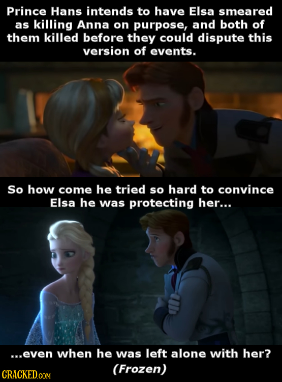 Prince Hans intends to have Elsa smeared as killing Anna on purpose, and both of them killed before they could dispute this version of events. So how