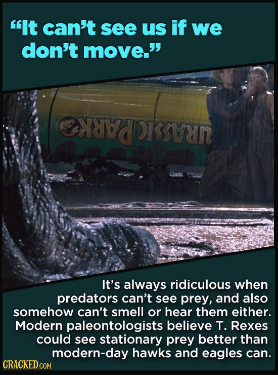 21 Details That Movies And TV Shows Got Exactly Wrong - It's always ridiculous when  predators can't see prey, and also somehow can't smell or hear th