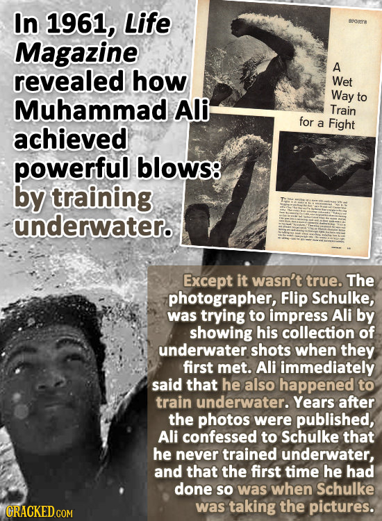 In 1961, Life $7o Magazine revealed how A Wet Way Muhammad Ali to Train for achieved a Fight powerful blows: by training underwater. Except it wasn't