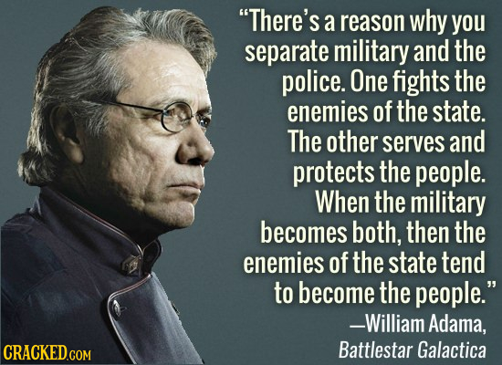 There's a reason why you separate military and the police. One fights the enemies of the state. The other serves and protects the people. When the mi