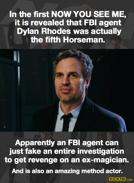 In the first NOW YOU SEE ME, it is revealed that FBI agent Dylan Rhodes was actually the fifth Horseman. Apparently an FBI agent can just fake an enti
