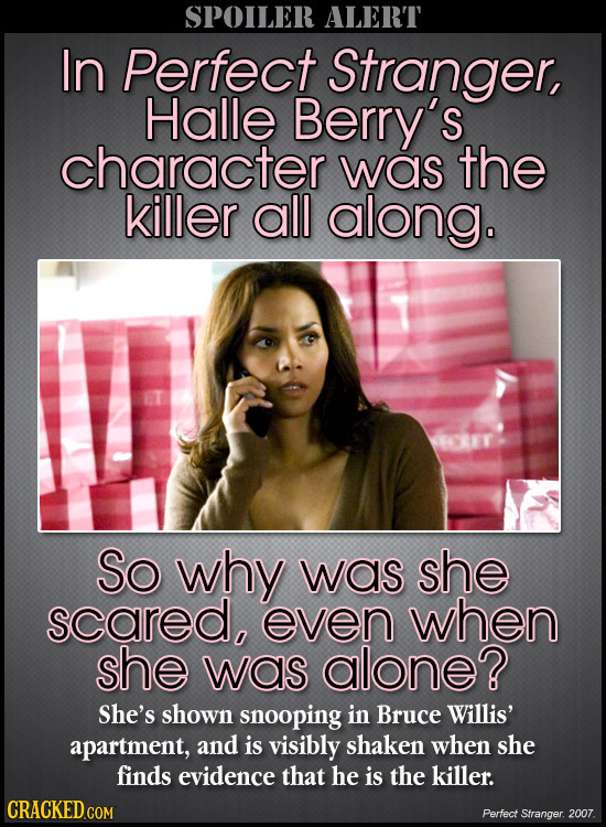 SPOILER ALERT In Perfect Stranger, Halle Berry's character was the killer all along. So why was she scared, even when she was alone? She's shown snoop