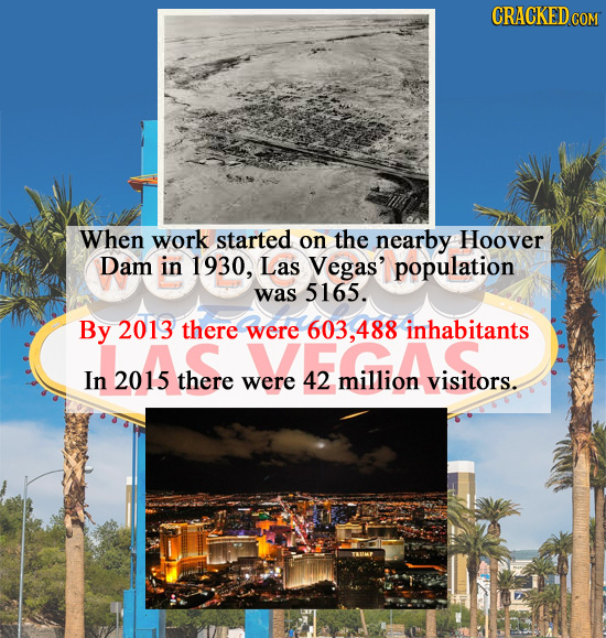 CRACKEDcO When work started on the nearby Hoover Dam in 1930, Las Vegas' population was 5165. By 2013 there were 603.488 inhabitants In 2015 there wer