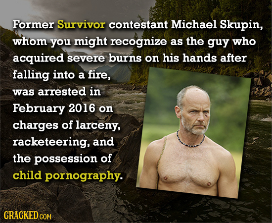 Former Survivor contestant Michael Skupin, whom you might recognize as the guy who acquired severe burns on his hands after falling into a fire, was a