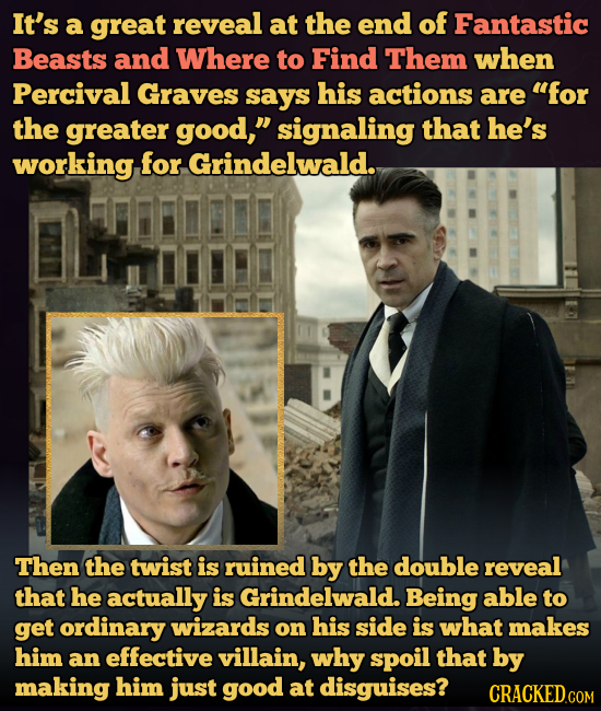 It's a great reveal at the end of Fantastic Beasts and Where to Find Them when Percival Graves says his actions are for the greater good, signaling