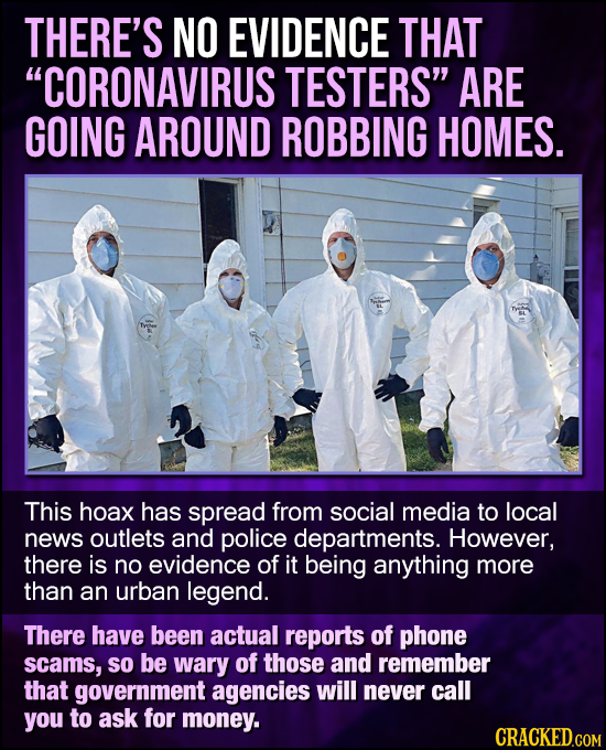 THERE'S NO EVIDENCE THAT CORONAVIRUS TESTERS ARE GOING AROUND ROBBING HOMES. This hoax has spread from social media to local news outlets and police