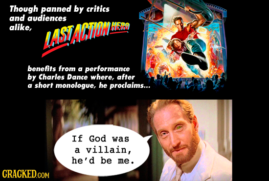Though panned by critics and audiences alike, DN LASTACIOM nen benefits from a performance by Charles Dance where, after short a monologue, he proclai