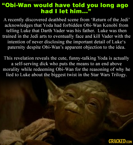 Obi-Wan would have told you long ago had I let him... A recently discovered deathbed scene from 'Return of the Jedi' acknowledges that Yoda had forb