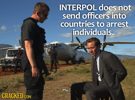 INTERPOL does not send officers into countries to arrest individuals. CRACKED COR