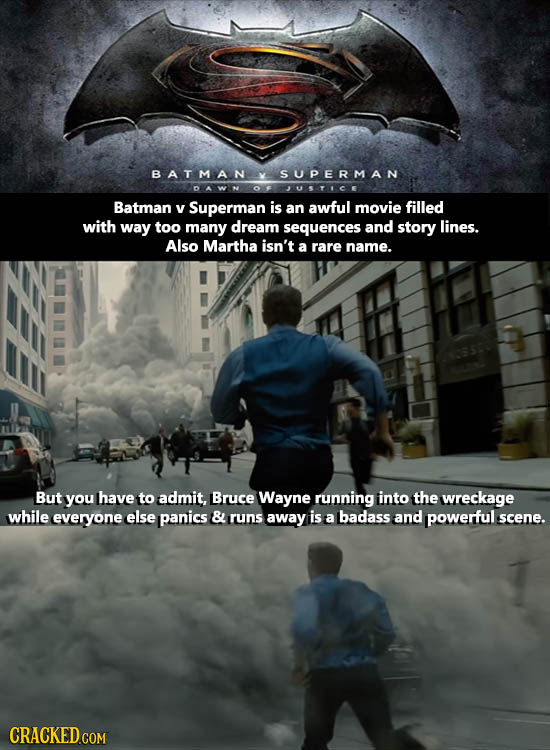 BATMAN SUPERMAN USTUCE Batman y Superman is an awful movie filled with way too many dream sequences and story lines. Also Martha isn't a rare name. Bu