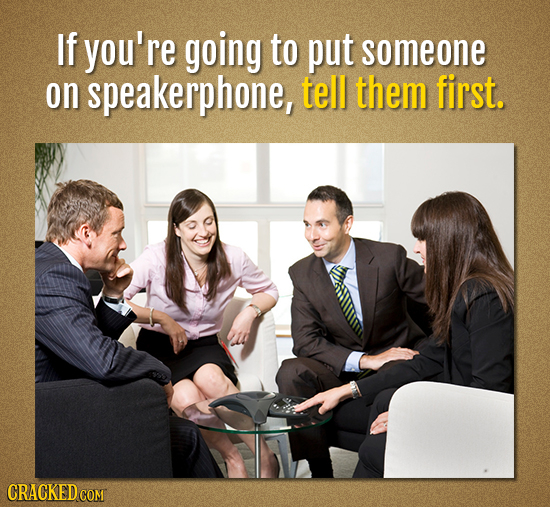 If you're going to put someone on speakerphone, tell them first. CRACKED