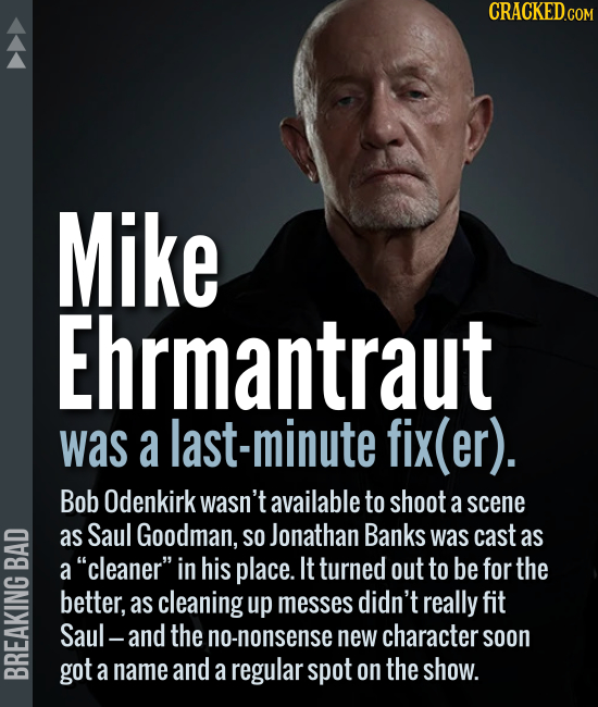 Mike Ehrmantraut was a ast-minute fix(er). Bob Odenkirk wasn't available to shoot a scene as Saul Goodman, so Jonathan Banks was cast as a