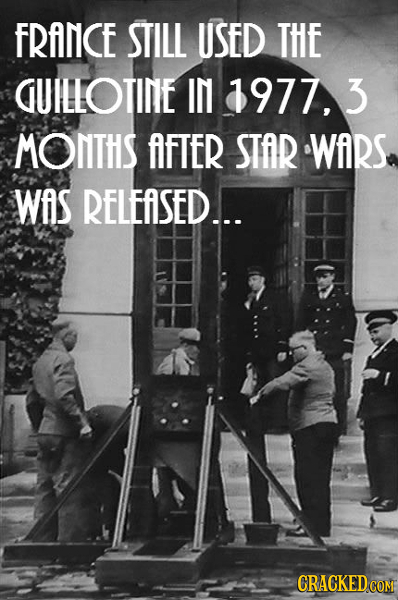 FRANCE STILL USED THE GUILLOTINE IN 1977,3 MONTHS AFTER STAR WARS Was RELEASED... CRACKED COM
