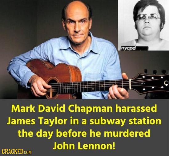 nycpd Mark David Chapman harassed James Taylor in a subway station the day before he murdered John Lennon! CRACKED COM