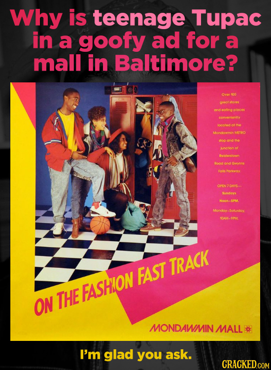 Why is teenage Tupac in a goofy ad for a mall in Baltimore? Over 100 great stores ond eating ploces conerlenty locate ot thae Mondlowmnin METRO stoo m