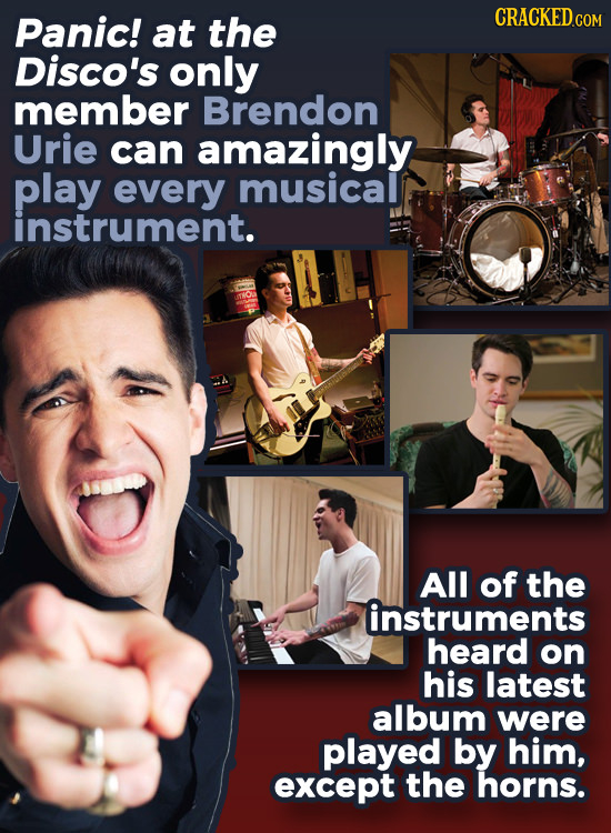 Panic! the CRACKEDGO at Disco's only member Brendon Urie can amazingly play every musicalf instrument. All of the instruments heard on his latest albu