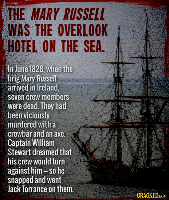 The Mary Russell was the Overlook Hotel on the sea. - In June 1828, when the brig Mary Russell arrived in Ireland, seven crew members were dead. They