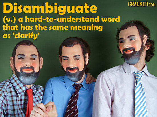 Disambiguate CRACKED.COM (v.) a hard-to-understand word that has the same meaning as 'clarify'