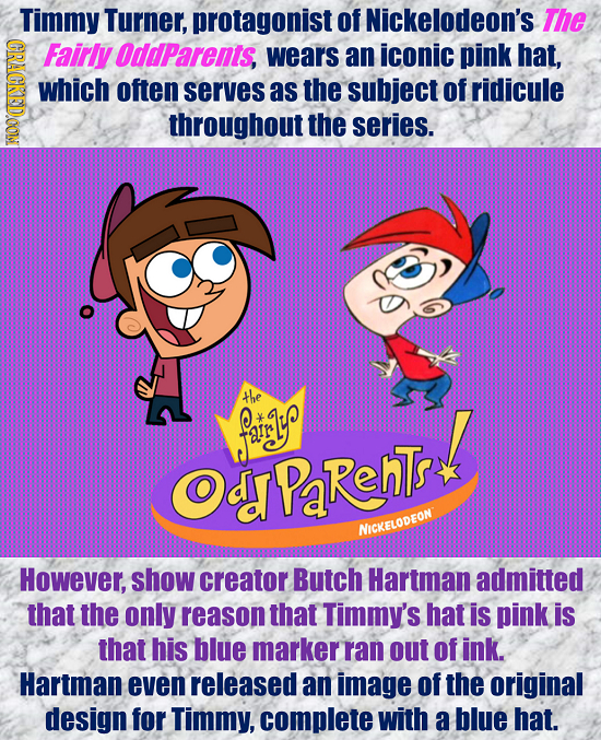 Timmy Turner, protagonist of Nickelodeon's The CRACKEDOON Fairly OddParents, wears an iconic pink hat, which often serves as the subject of ridicule t