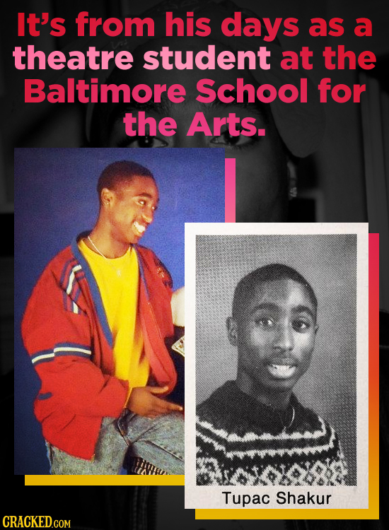 It's from his days as a theatre student at the Baltimore School for the Arts. Tupac Shakur