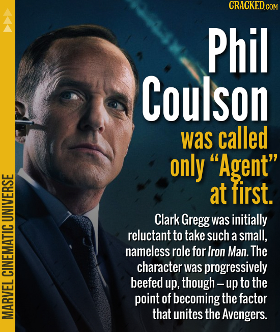Phil Coulson was called only Agent at first. Clark Gregg was initially reluctant to take such a small, nameless role for Iron Man