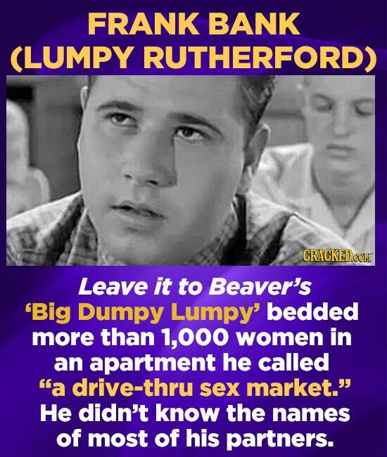 FRANK BANK (LUMPY RUTHERFORD) CRACKEDOO Leave it to Beaver's 'Big Dumpy Lumpy' bedded more than 1,000 women in an apartment he called a drive-thru se