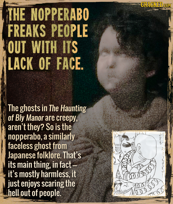 The nopperabō freaks people out with its lack of face. - The ghosts in The Haunting of Bly Manor are creepy, aren't they? So is the nopperabo, a simil